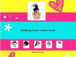 Marketing Trends = Fashion Trends