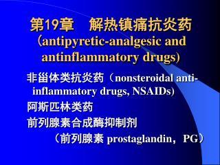 19   antipyretic-analgesic and antinflammatory drugs