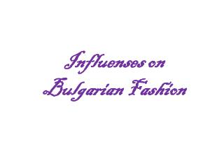 Influenses on Bulgarian Fashion