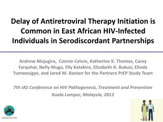 Delay of Antiretroviral Therapy Initiation is Common in East African HIV-Infected Individuals in  Serodiscordant  Partn