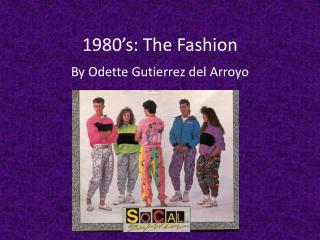 1980's: The Fashion