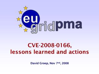 CVE-2008-0166,  lessons learned and actions David Groep, Nov 7 nd , 2008
