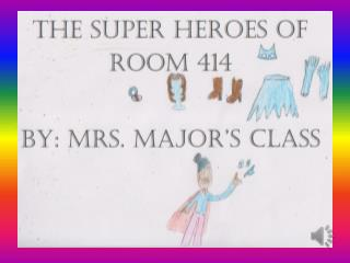 You know Batman and Robin and Wonder Woman and Iron Man, but did you know that there were Super Heroes in room 414 too.