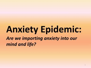 Anxiety Epidemic: Are we importing anxiety into our  mind and life?