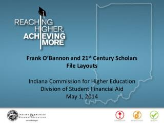 Frank O'Bannon  and 21 st Century Scholars File  Layouts Indiana Commission for Higher Education Division of Student Fi