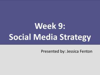 Week 9:  Social Media Strategy