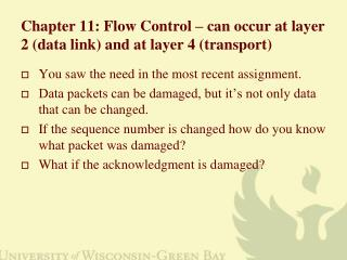 Chapter 11: Flow Control – can occur at layer 2 (data link) and at layer 4 (transport)