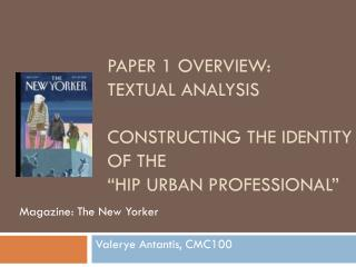 "Paper 1 overview: textual analysis Constructing the identity of the ""Hip Urban Professional"""