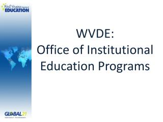 WVDE:  Office of Institutional Education Programs
