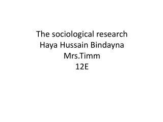 The sociological research  Haya Hussain Bindayna Mrs.Timm 12E