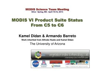 MODIS Science Team Meeting Silver  Spring, MD - April 15-16, 2013 MODIS VI Product Suite Status From C5 to C6