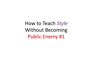 How to Teach  Style Without Becoming Public Enemy #1
