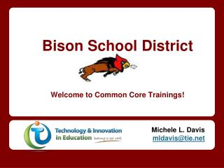 Bison School District Welcome to Common Core Trainings!