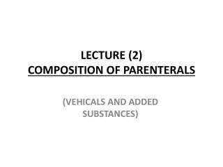 LECTURE  (2) COMPOSITION OF PARENTERALS