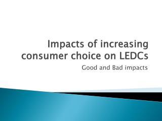 Impacts of increasing consumer choice on  LEDCs