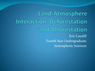 Land-Atmosphere Interaction: Deforestation and  Afforestation