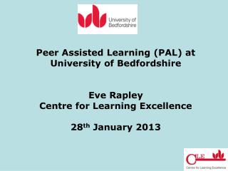 Peer Assisted Learning (PAL) at University of Bedfordshire Eve Rapley Centre for Learning Excellence 28 th  January 201