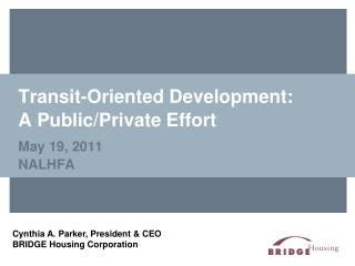 Transit-Oriented Development:  A  Public / Private  Effort