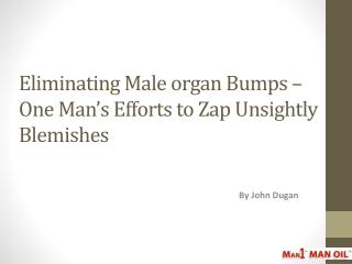Eliminating Male organ Bumps - One Man's Efforts to Zap