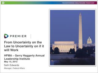From Uncertainty on the Law to Uncertainty on if it will Work HFMA – Gerry Haggerty Annual Leadership Institute May 15,