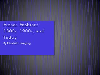 French Fashion: 1800s, 1900s, and Today