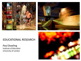 EDUCATIONAL RESEARCH Paul Dowling Institute of Education University of London