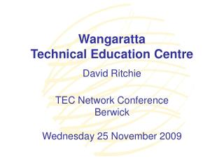 Wangaratta Technical Education Centre David Ritchie TEC Network Conference Berwick Wednesday 25 November 2009