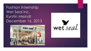 Fashion Internship Wet Seal Inc. Kyrstin Meindl December 16, 2013