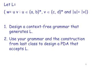 Let L=  { w= u v : u    {a, b}*, v    {c, d}* and |u|= |v|} Design a context-free grammar that generates L.