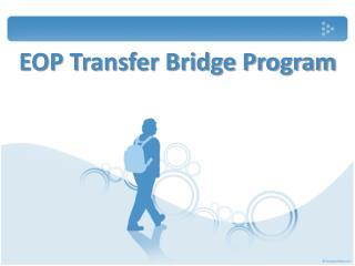 EOP Transfer Bridge Program