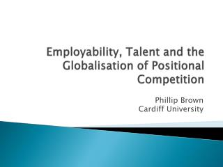 Employability, Talent and the Globalisation of Positional Competition