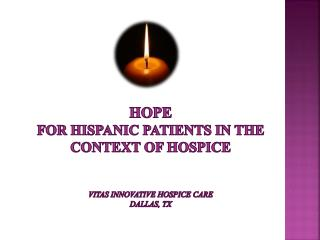 HOPE FOR HISPANIC PATIENTS IN THE CONTEXT OF HOSPICE Vitas innovative hospice care dallas , tx