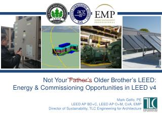 Not Your Father's  Older Brother's  LEED: Energy & Commissioning Opportunities in LEED v4