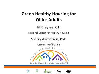Green Healthy Housing for Older Adults Jill Breysse, CIH National Center for Healthy Housing Sherry  Ahrentzen , PhD Un