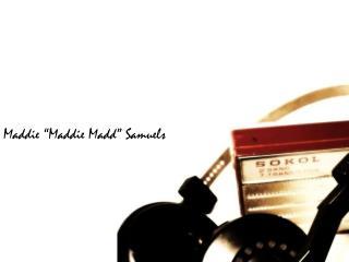 """Maddie """"Maddie  Madd """" Samuels"""