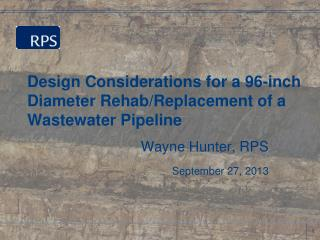 Design Considerations for a 96-inch Diameter Rehab/Replacement of a Wastewater Pipeline