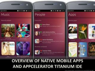 Overview of native mobile apps and  Appcelerator  Titanium IDE