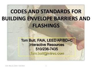 CODES AND STANDARDS FOR BUILDING ENVELOPE BARRIERS AND FLASHINGS