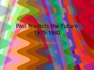 Past Predicts the Future 1975-1980