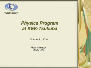 Physics Program  at KEK-Tsukuba