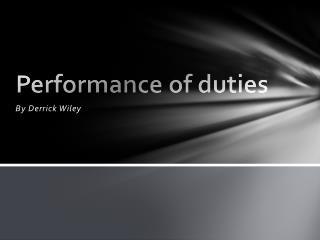 Performance of duties