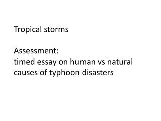 Tropical storms Assessment:  timed essay on human  vs  natural  causes of typhoon disasters
