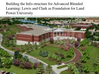 Building the Info-structure for Advanced Blended Learning: Lewis and Clark as Foundation for Land Power University