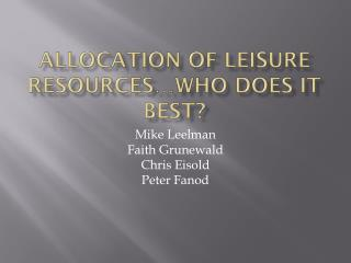 Allocation of Leisure Resources�Who Does it Best?