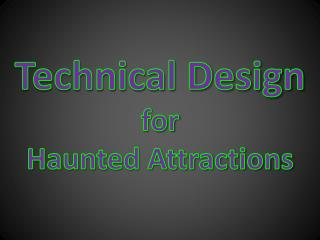 Technical Design  for  Haunted Attractions