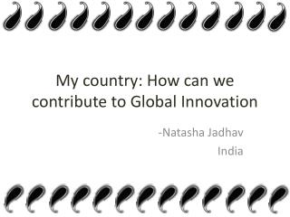 My country: How can we contribute to Global  I nnovation