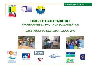 ONG LE PARTENARIAT  PROGRAMMES D'APPUI  A LA SCOLARISATION CRCS Région de Saint-Louis -  12 Juin 2013