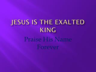 Jesus is the exalted King