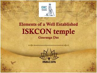 Elements of a  Well  Established  ISKCON  temple Gauranga  Das