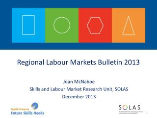 Joan McNaboe Skills and Labour Market Research Unit, SOLAS December 2013